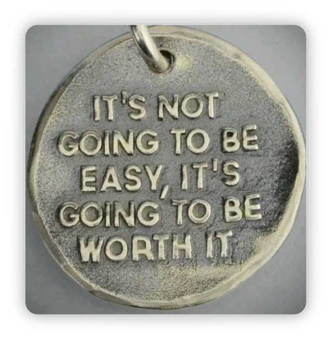 Not easy but worth it